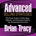 Advanced Selling Strategies: The Proven System of Sales Ideas, Methods, and Techniques Used by Top Salespeople Everywhere Audiobook by Brian Tracy Narrated by Brian Tracy