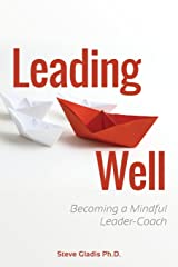 Leading Well: Becoming a Mindful Leader-Coach Paperback