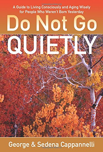 Do Not Go Quietly: A Guide to Living Consciously and Aging Wisely for People Who Weren't Born Yesterday (Pep Go Memory compare prices)