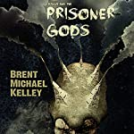 Chuggie and the Prisoner Gods: Mischief Mayhem Want and Woe, Book 3 | Brent Michael Kelley