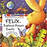 Felix Explores Planet Earth: With Six Letters from Felix and a Fold-Out World Map