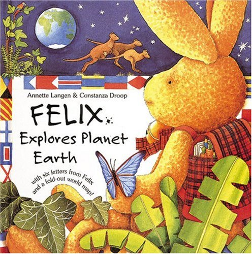 Felix Explores Planet Earth: With Six Letters from Felix and a Fold-Out World Map by Brand: Abbeville Kids