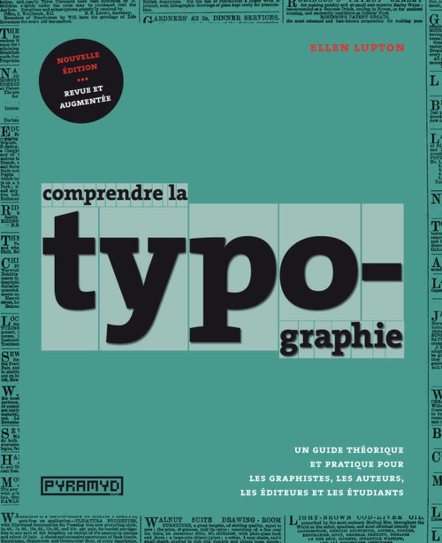 Comprendre la typographie (NE) Broché – 2 juillet 2015 Ellen Lupton Pyramyd 2350173348 Arts graphiques (dessin