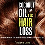 Coconut Oil for Hair Loss: Restore. Renew. And Regenerate Your Hair with Coconut Oil | Victoria Lane