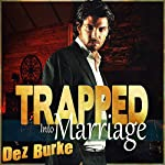 Trapped into Marriage | Dez Burke