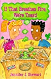 If That Breathes Fire, We're Toast!, Jennifer J. Stewart, 0823414302