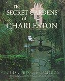 The Secret Gardens of Charleston, Louisa Pringle Cameron, 0941711781