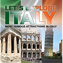 Let's Explore Italy (Most Famous Attractions in Italy): Italy Travel Guide (Children's Explore the World Books)