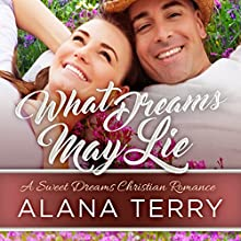 What Dreams May Lie: A Sweet Dreams Christian Romance, Book 2 Audiobook by Alana Terry Narrated by Pamela Lorence