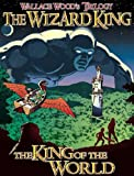 THE WIZARD KING TRILOGY 1 HC: The King of the World (Wallace Wood Trilogy: The Wizard King)