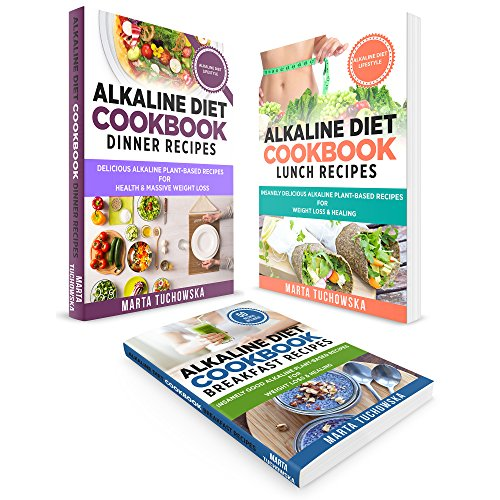 Based Diet (Plant Based Cookbook: 3 in 1: Alkaline Diet Bundle: Alkaline Breakfast, Lunch & Dinner Recipes for Weight Loss & Health (Nutrition, Plant-Based Diet, Weight Loss))