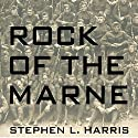 Rock of the Marne: The American Soldiers Who Turned the Tide Against the Kaiser in World War I Audiobook by Stephen L. Harris Narrated by Joe Barrett