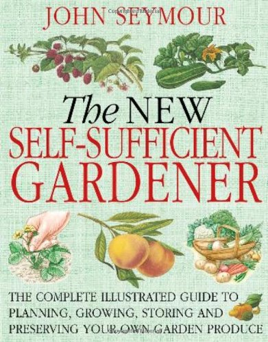 The New Self-Sufficient Gardener: The Complete Illustrated Guide to Planning, Growing, Storing and Preserving Your Own Garden Produce (New Self Sufficient Gardener)