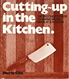 Cutting Up in the Kitchen: The Butcher's Guide to Saving Money on Meat & Poultry