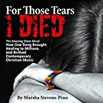 For Those Tears I Died: The Amazing Story About How One Song Brought Healing to Millions and Birthed Contemporary Christian Music | Marsha Stevens-Pino