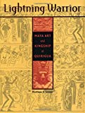 Lightning Warrior: Maya Art and Kingship at Quirigua (The Linda Schele Series in Maya and Pre-columbian Studies)