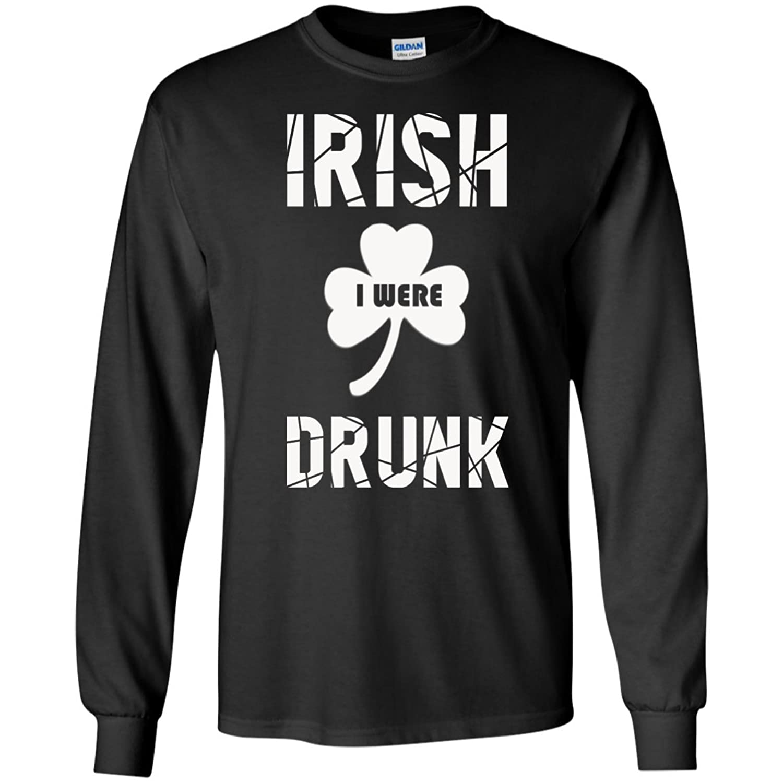 IRISH I WERE DRUNK-St Patrick's Day St Patrick's Day Men Long Sleeve