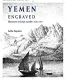 Front cover for the book Yemen Engraved: Illustrations by foreign travellers 1680-1903 by Leila Ingrams