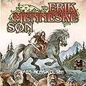 Erik Menneskesøn (Erik Menneskesøn 1) Audiobook by Lars-Henrik Olsen Narrated by Martin Johannes Møller
