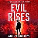 Evil Rises: Origins of a Psychopath Audiobook by Wesley Robert Lowe Narrated by Wesley Robert Lowe