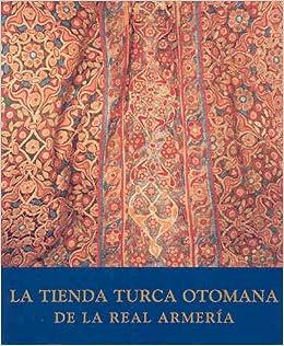 La Tienda Turca Otomana De La Realarmeria (C.1650-1697) (Esp-Ing) Paperback – Import, April 2, 2004
