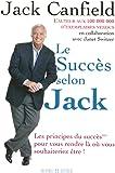 LE SUCCES SELON JACK - LES PRINCIPES DU SUCCES POUR VOUS RENDRE LA OU VOUS SOUHAITERIEZ ETRE