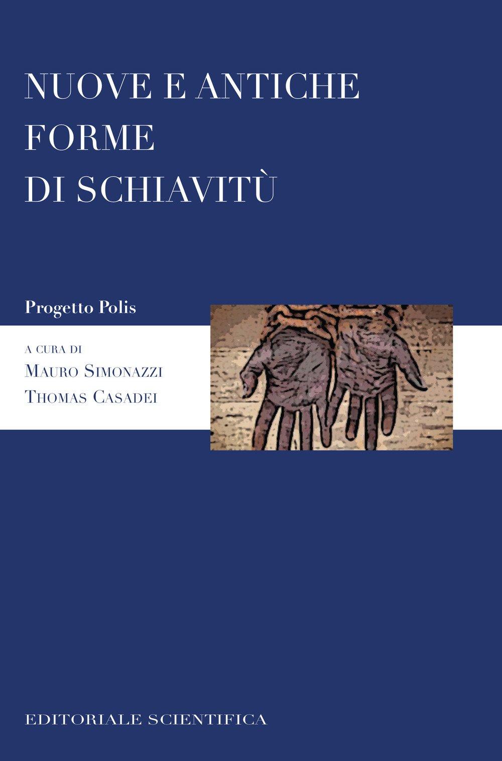 Nuove a antiche forme di schiavitù Copertina flessibile – 1 mar 2018 M. Simonazzi T. Casadei Editoriale Scientifica 8893913194