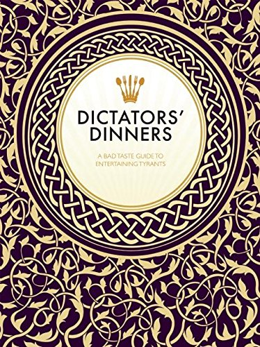 Dictators? Dinners: A Bad Taste Guide to Entertaining Tyrants by Victoria Clark, Melissa Scott