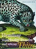Vorstellung Mancherley Fremder und Seltener Thiere, Meyer, Johann Daniel, 3447069856