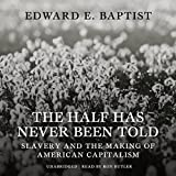 img - for The Half Has Never Been Told: Slavery and the Making of American Capitalism by Edward E. Baptist (2014-09-09) book / textbook / text book