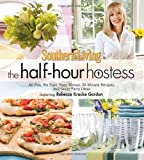 Southern Living The Half-Hour Hostess: All Fun, No Fuss: Easy Recipes, Menus, and Ideas (Southern Living (Hardcover Oxmoor))