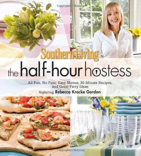 Download Southern Living The Half-Hour Hostess: All Fun, No Fuss: Easy Menus, 30-Minute Recipes, and Great Party Ideas ebook