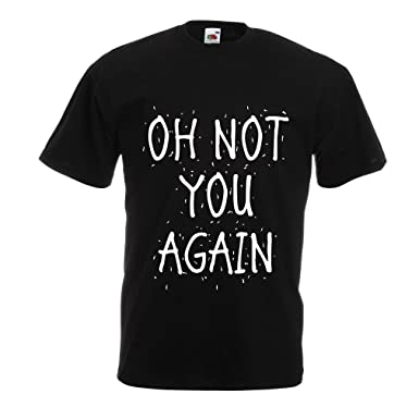 a653c94a T Shirts for Men Oh Not You Again - Sarcastic Quotes, Funny Slogan, Humor