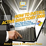 How To Install Active Directory 2008: Your Step-By-Step Guide To Installing Active Directory 2008 | Abdul Salam,HowExpert Press