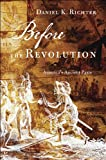 Before the Revolution, Daniel K. Richter, 0674072367
