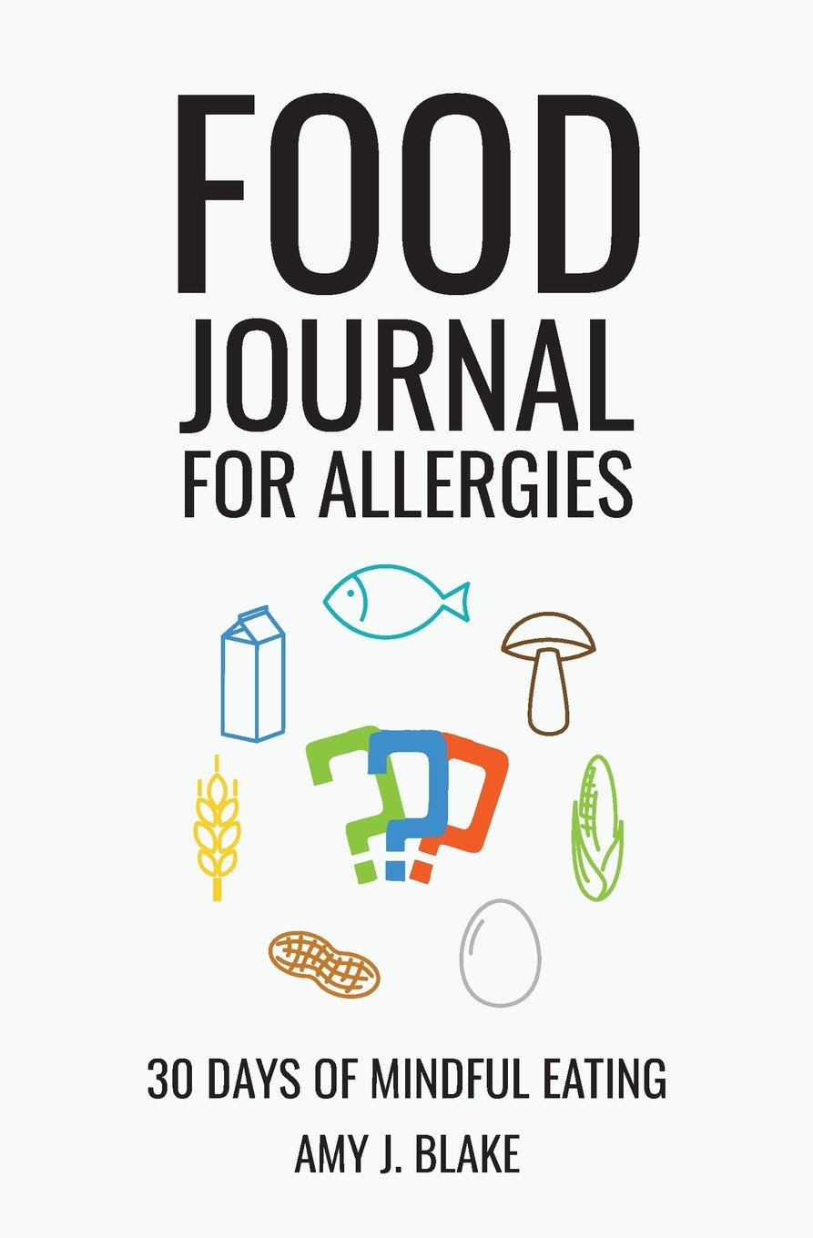 Food Journal For Allergies: 30 Days Of Mindful Eating - A Daily Food Journal To Help You Discover Any Hidden Allergies Intolerances Or Food Sensitivities (Health & Wellness Food Diaries & Journals) ebook