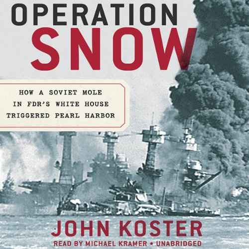 Operation Snow: How a Soviet Mole in FDR's White House Triggered Pearl Harbor by Blackstone Audio, Inc.