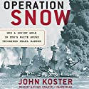 Operation Snow: How a Soviet Mole in FDR's White House Triggered Pearl Harbor Audiobook by John Koster Narrated by Michael Kramer