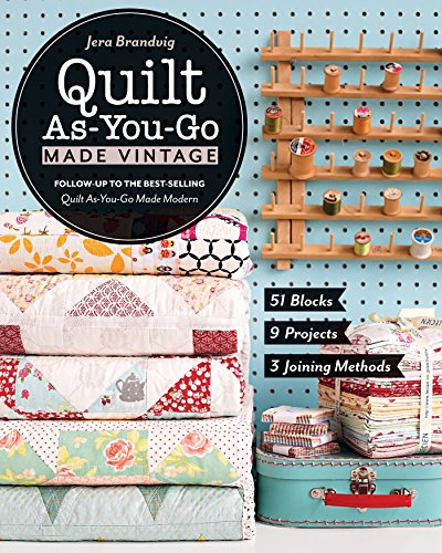 Quilt As-You-Go Made Vintage: 51 Blocks, 9 Projects, 3 Joining Methods Easy Free Sewing Patterns
