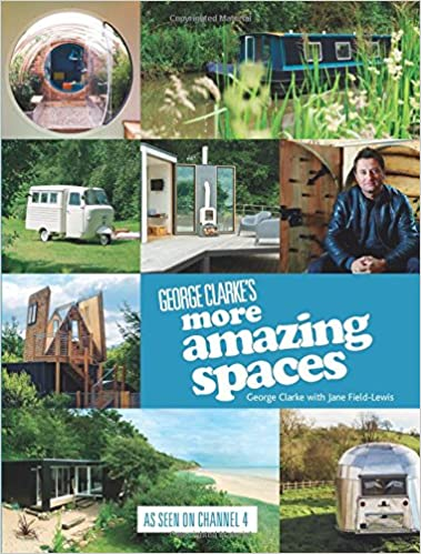George Clarke\'s More Amazing Spaces: Amazon.co.uk: George Clarke ...