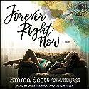 Forever Right Now Hörbuch von Emma Scott Gesprochen von: Greg Tremblay, Caitlin Kelly