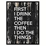 Best Picture Frames  Quotes - First i drink the coffee then I do Review