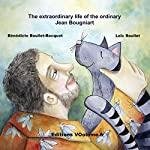 The extraordinary life of the very ordinary Jean Bougniart | Bénédicte Boullet-Bocquet