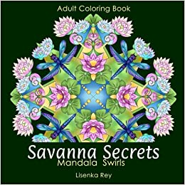 Amazon Savanna Secrets Mandala Swirls Nature Adult Coloring Book With Flowers Birds And Small Animals 9781999813901 Lisenka Rey Books