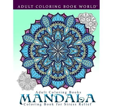 Amazon Com Adult Coloring Books Mandala Coloring Book For Stress Relief 9781519661289 World Adult Coloring Book Books