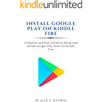 Install Google Play on Kindle Fire : Complete and easy guide to setup and install Google Play Store on Kindle Fire (Kindle Mastery Book 1)