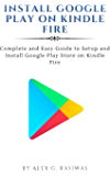 Install Google Play on Kindle Fire : Complete and easy guide to setup and install Google Play Store on Kindle Fire…