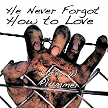 He Never Forgot How to Love Audiobook by Larry W. Plummer Narrated by Bryon Mayo