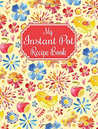 My Instant Pot Recipe Book: Blank Instant Pot Cookbook for Collecting Your Favorite Pressure Cooker Recipes With Space for Instant Pot Settings, Large ... Pot Journal for High Pressure Cooker Recipes (Favorite Recipes Cookbook)