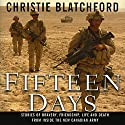 Fifteen Days: Stories of Bravery, Friendship, Life and Death from Inside the New Canadian Army Audiobook by Christie Blatchford Narrated by Matilda Novak